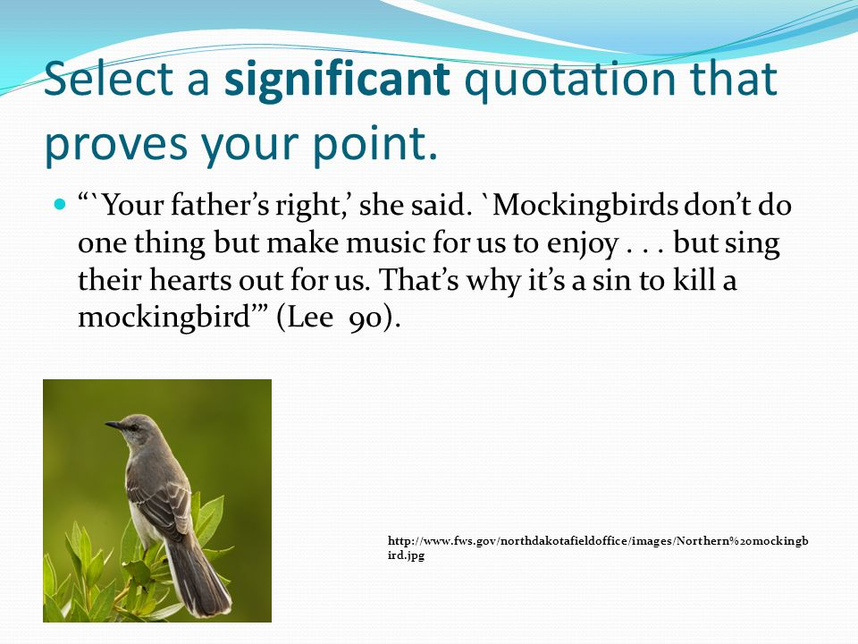 Select a significant quotation that proves your point.