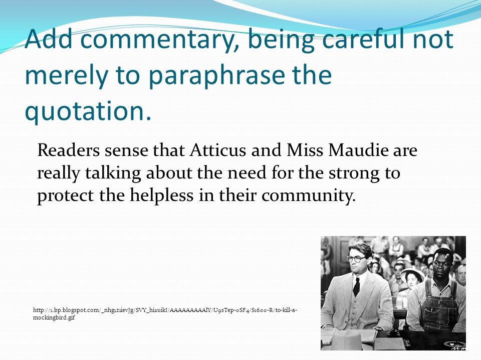 Add commentary, being careful not merely to paraphrase the quotation.