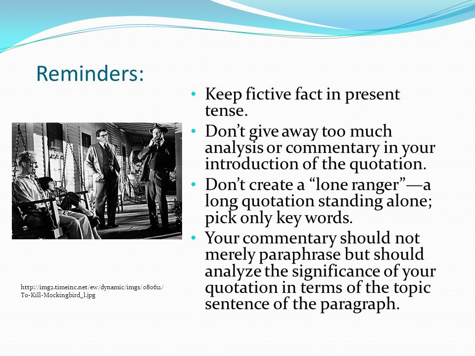 Reminders: Keep fictive fact in present tense.