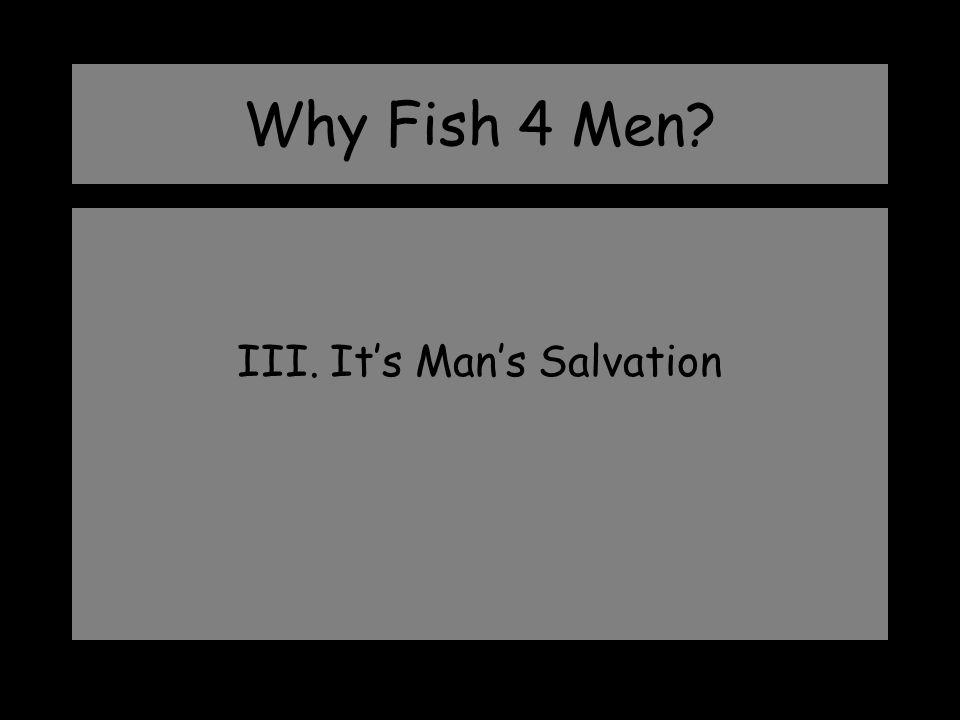 III. It's Man's Salvation