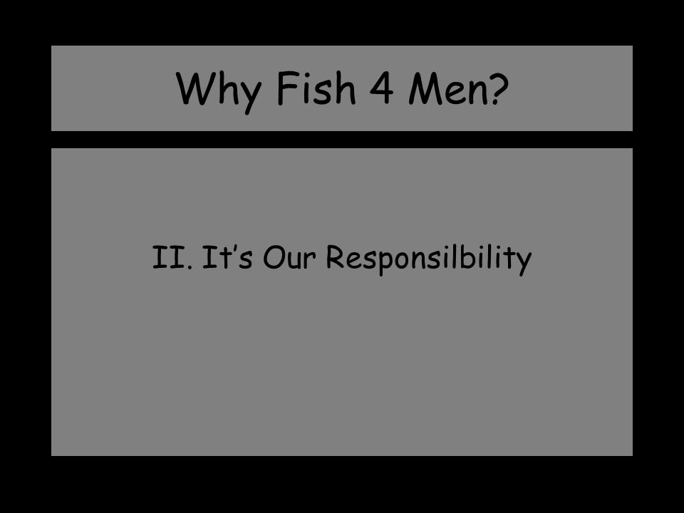 II. It's Our Responsilbility