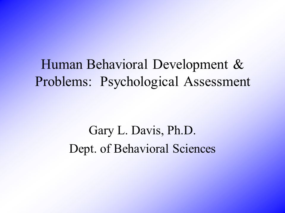Human Behavioral Development & Problems: Psychological Assessment