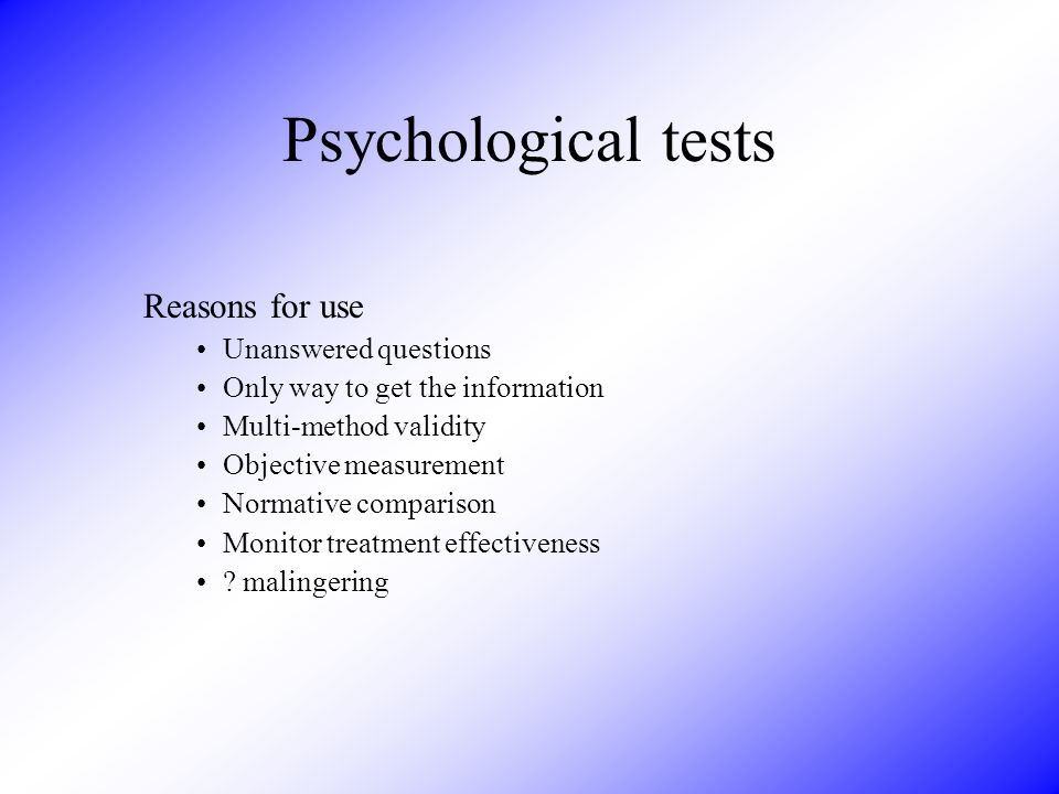 Psychological tests Reasons for use Unanswered questions