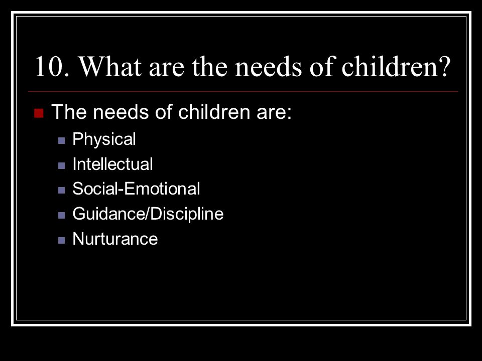 10. What are the needs of children