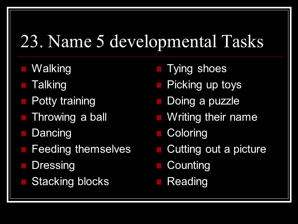 23. Name 5 developmental Tasks