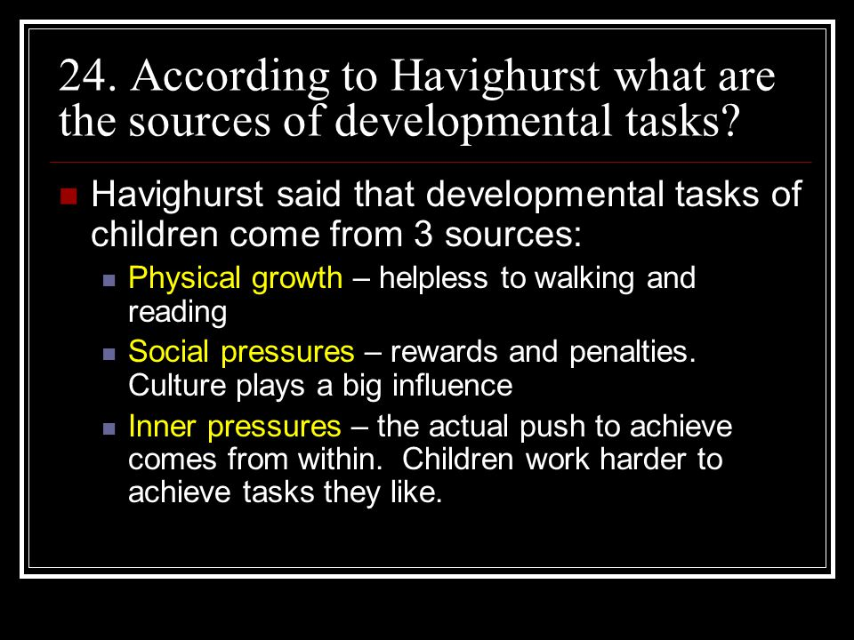 24. According to Havighurst what are the sources of developmental tasks