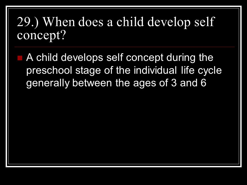 29.) When does a child develop self concept