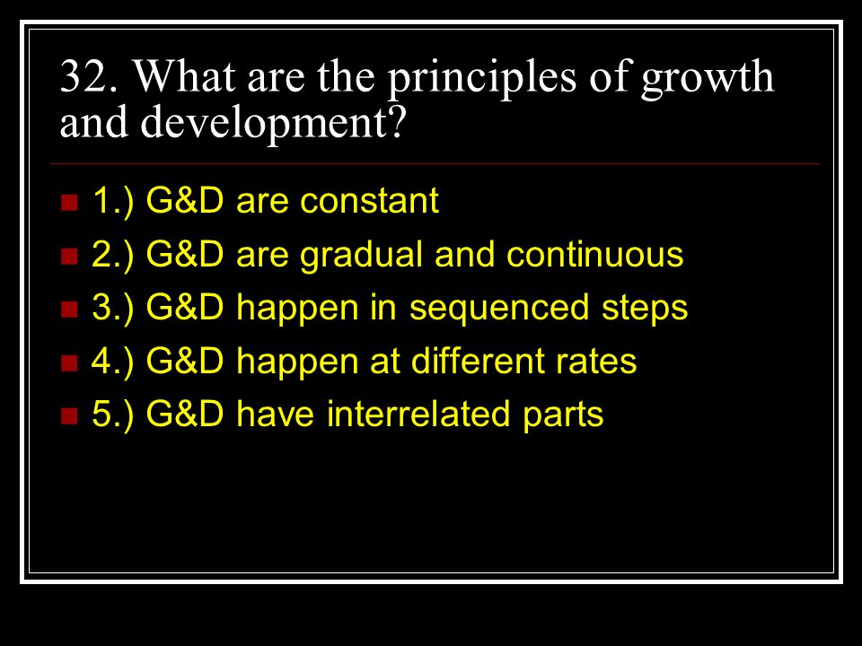 32. What are the principles of growth and development