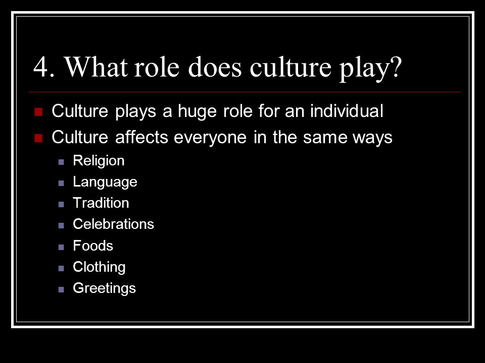 4. What role does culture play