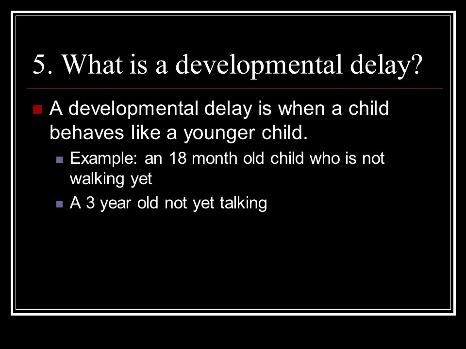 5. What is a developmental delay