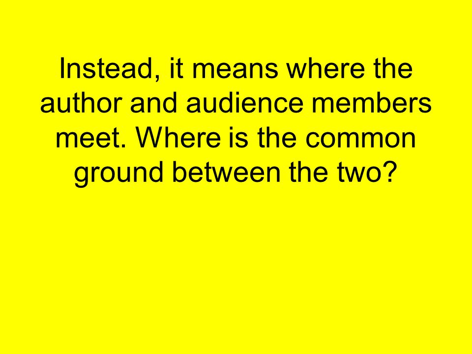 Instead, it means where the author and audience members meet