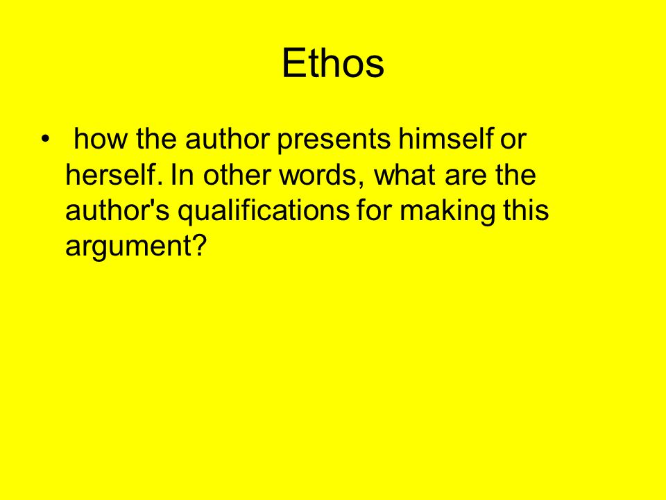 Ethos how the author presents himself or herself.