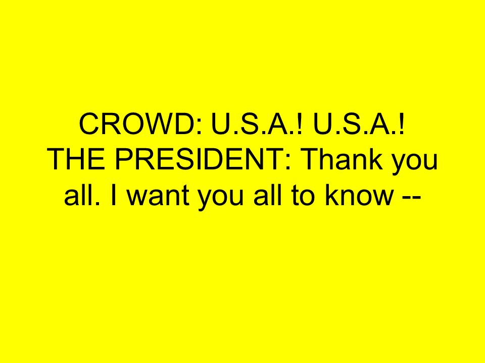 CROWD: U. S. A. U. S. A. THE PRESIDENT: Thank you all