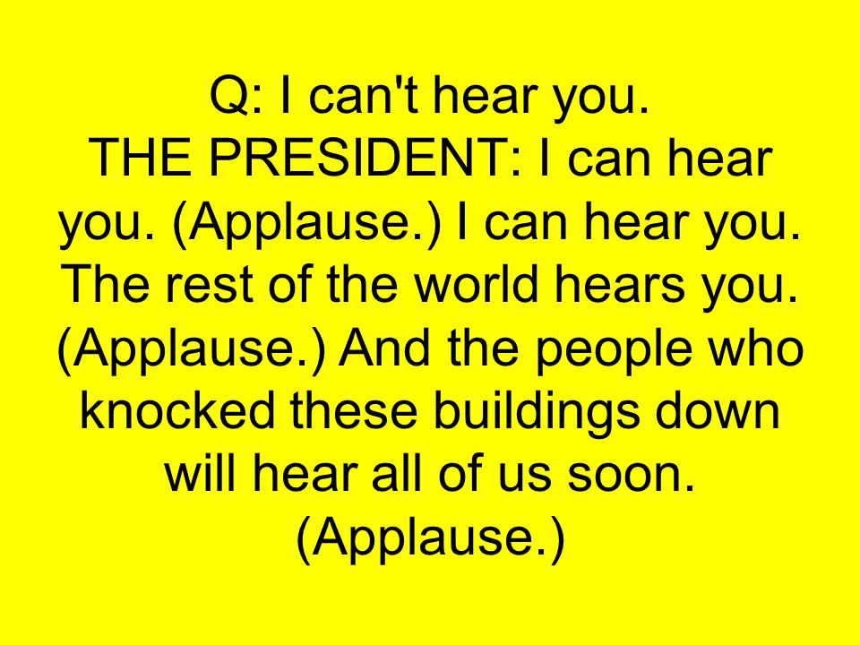 Q: I can t hear you. THE PRESIDENT: I can hear you. (Applause