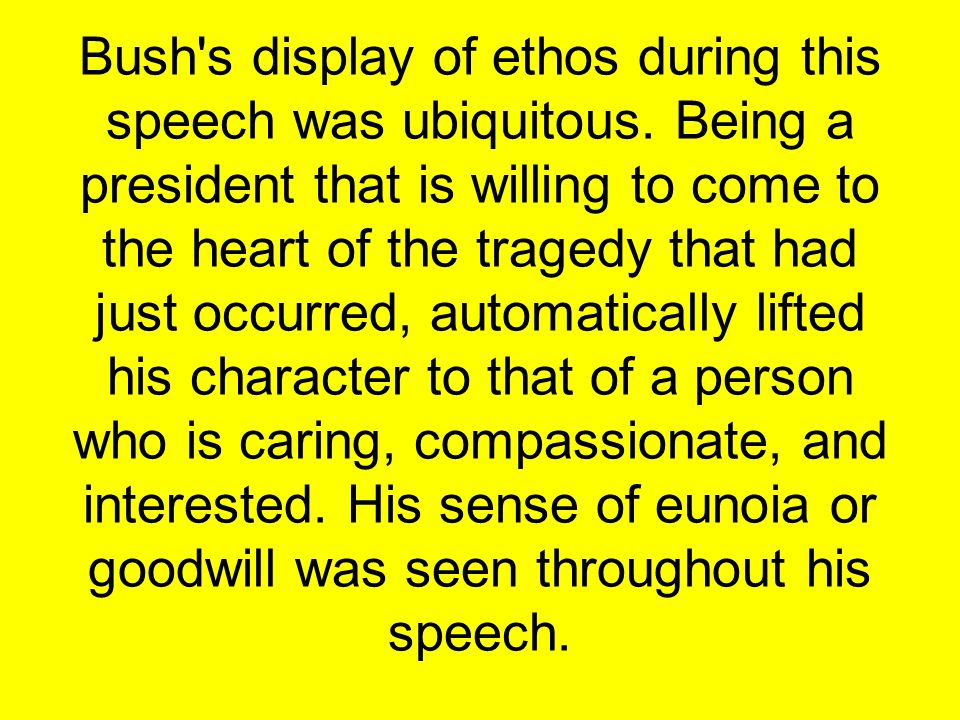 Bush s display of ethos during this speech was ubiquitous