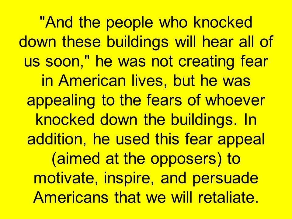 And the people who knocked down these buildings will hear all of us soon, he was not creating fear in American lives, but he was appealing to the fears of whoever knocked down the buildings.
