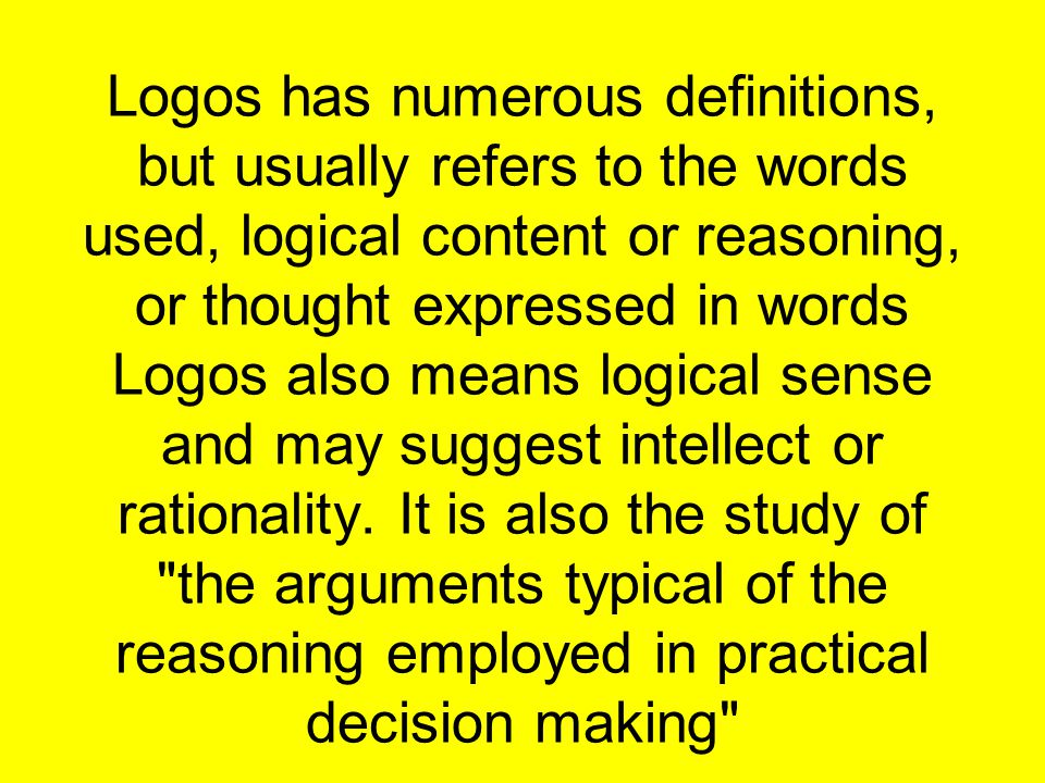 Logos has numerous definitions, but usually refers to the words used, logical content or reasoning, or thought expressed in words Logos also means logical sense and may suggest intellect or rationality.