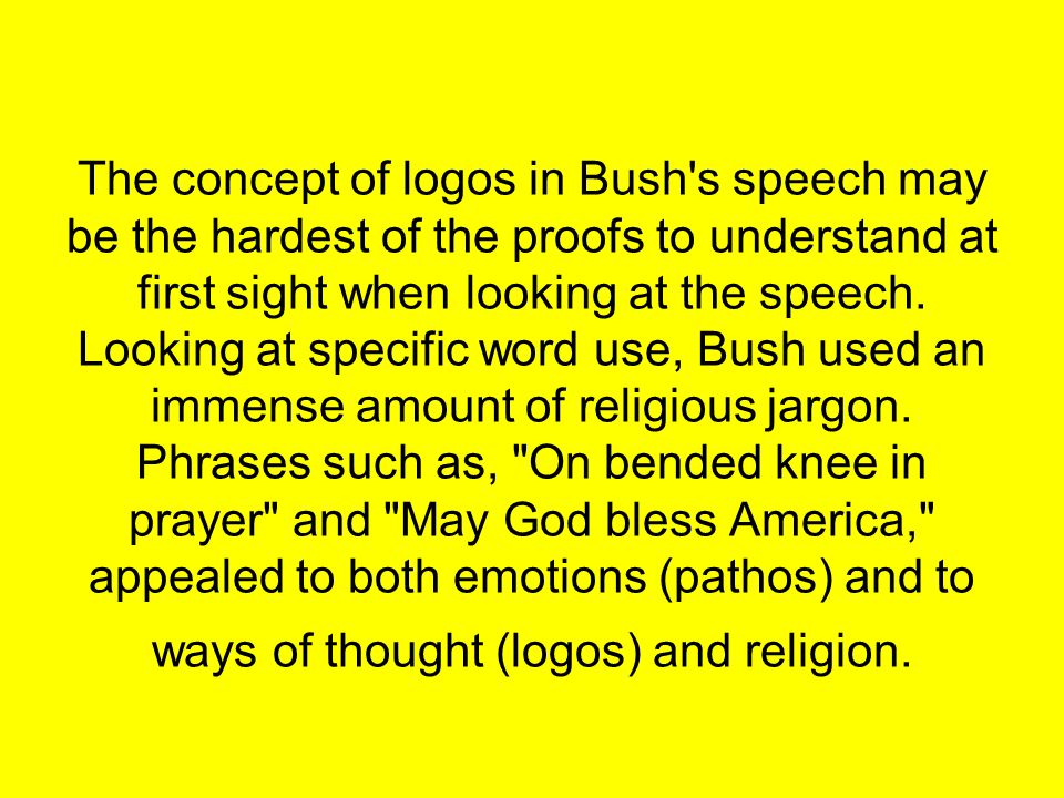 The concept of logos in Bush s speech may be the hardest of the proofs to understand at first sight when looking at the speech.