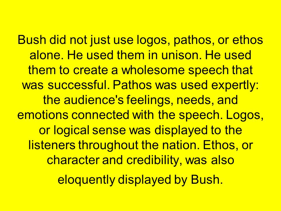 Bush did not just use logos, pathos, or ethos alone