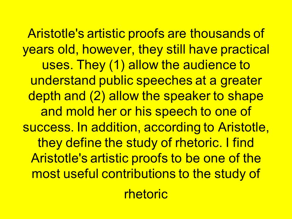 Aristotle s artistic proofs are thousands of years old, however, they still have practical uses.