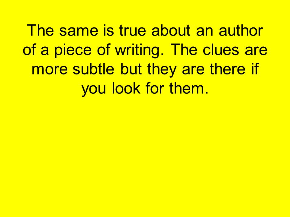 The same is true about an author of a piece of writing
