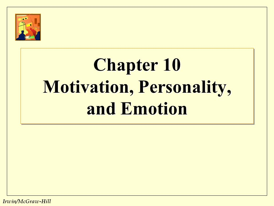 Chapter 10 Motivation, Personality, and Emotion