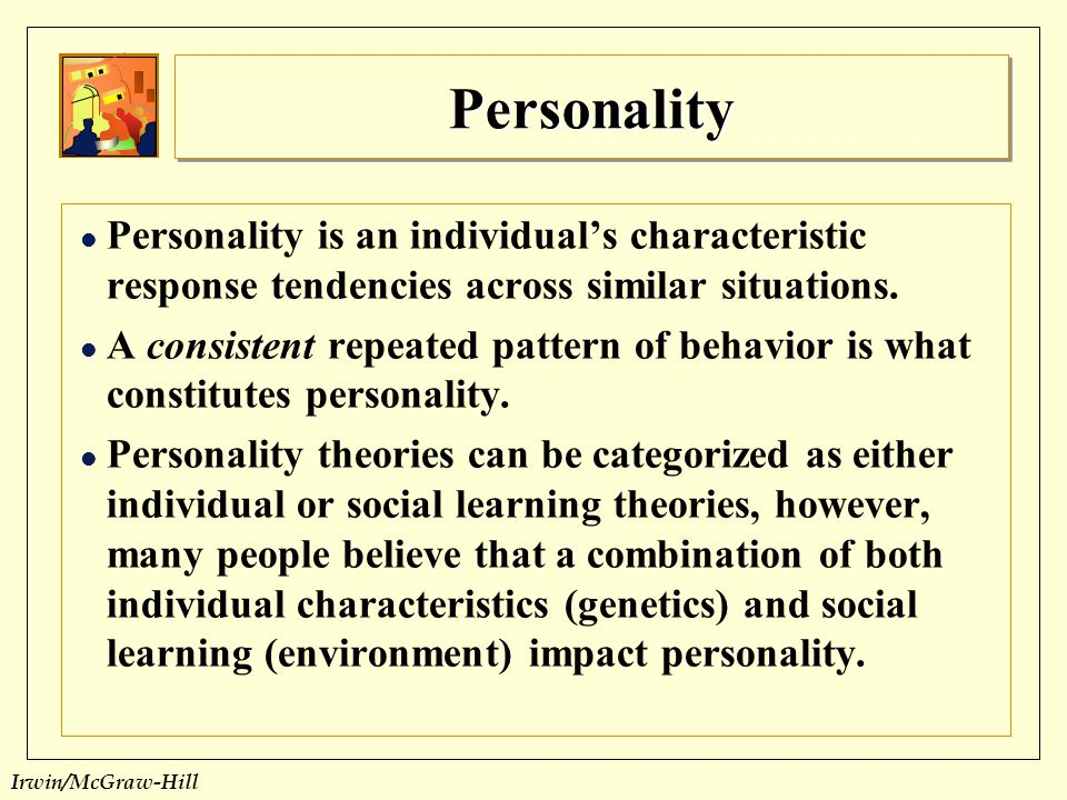 Personality Personality is an individual's characteristic response tendencies across similar situations.