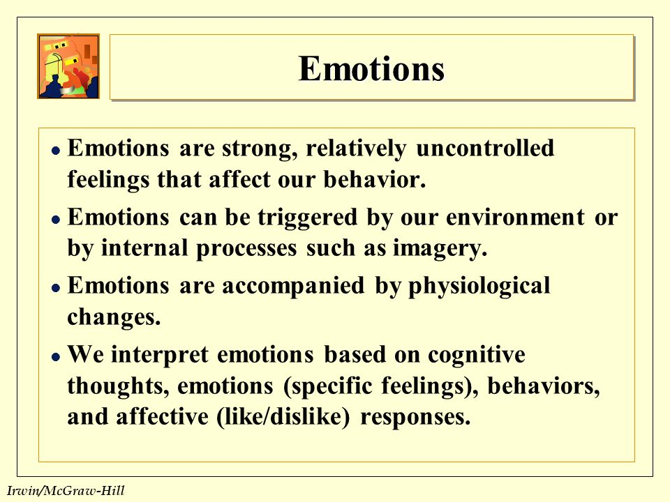 Emotions Emotions are strong, relatively uncontrolled feelings that affect our behavior.