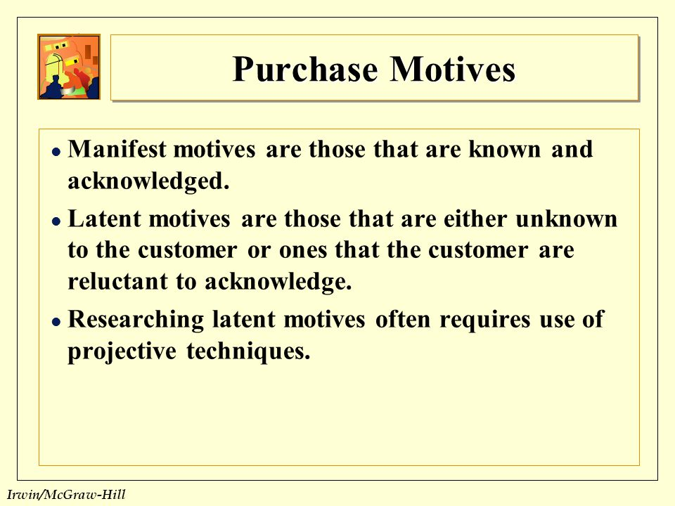 Purchase Motives Manifest motives are those that are known and acknowledged.