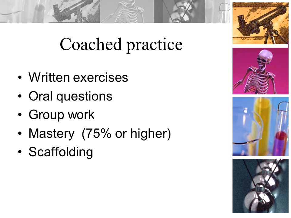 Coached practice Written exercises Oral questions Group work