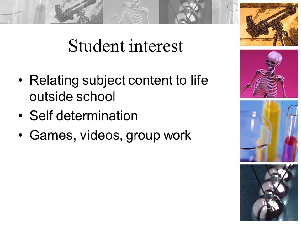 Student interest Relating subject content to life outside school