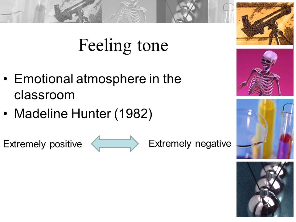 Feeling tone Emotional atmosphere in the classroom