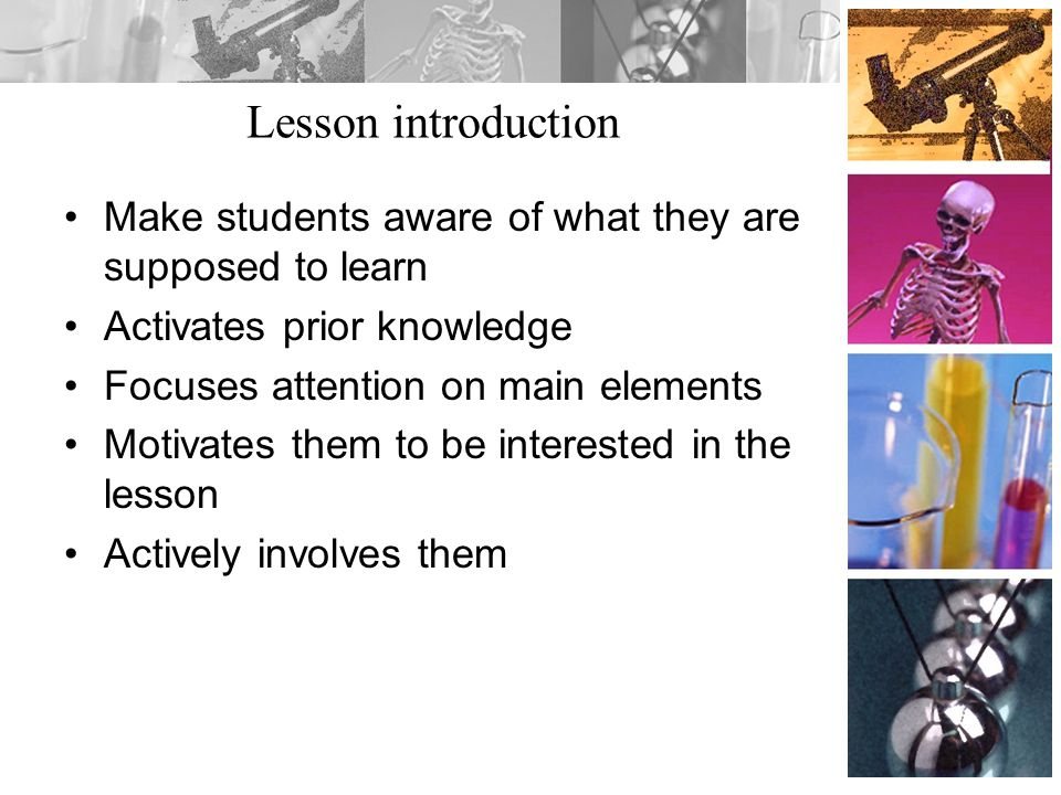 Lesson introduction Make students aware of what they are supposed to learn. Activates prior knowledge.