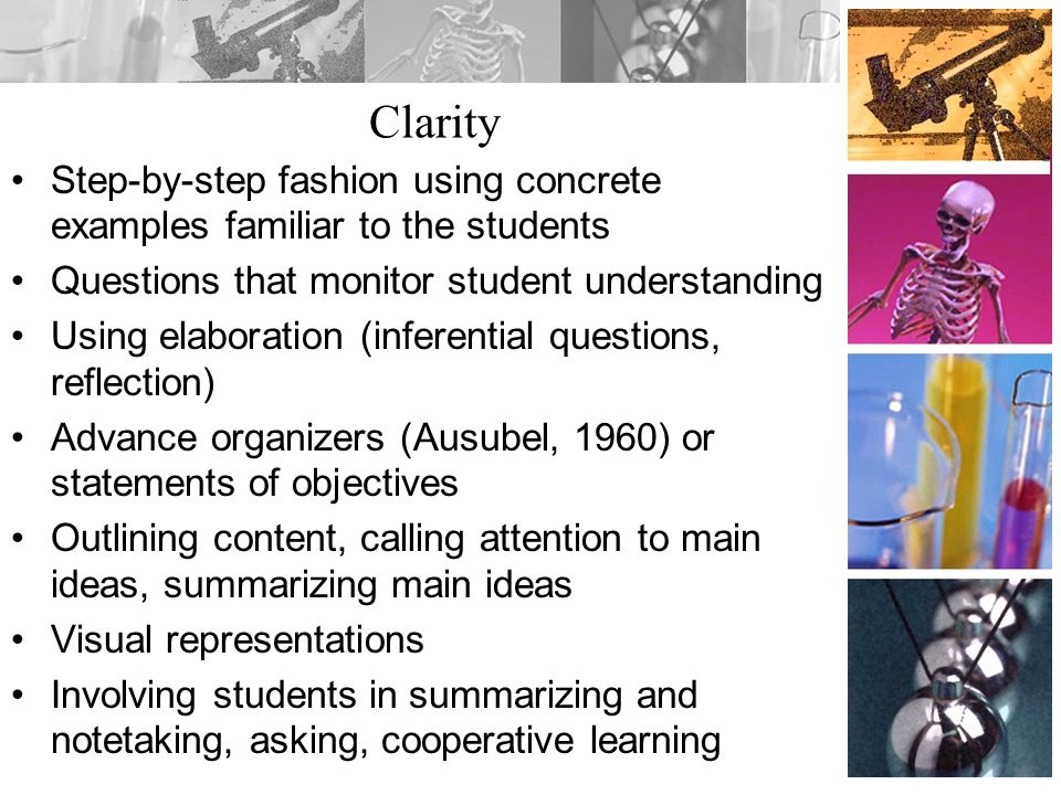 Clarity Step-by-step fashion using concrete examples familiar to the students. Questions that monitor student understanding.