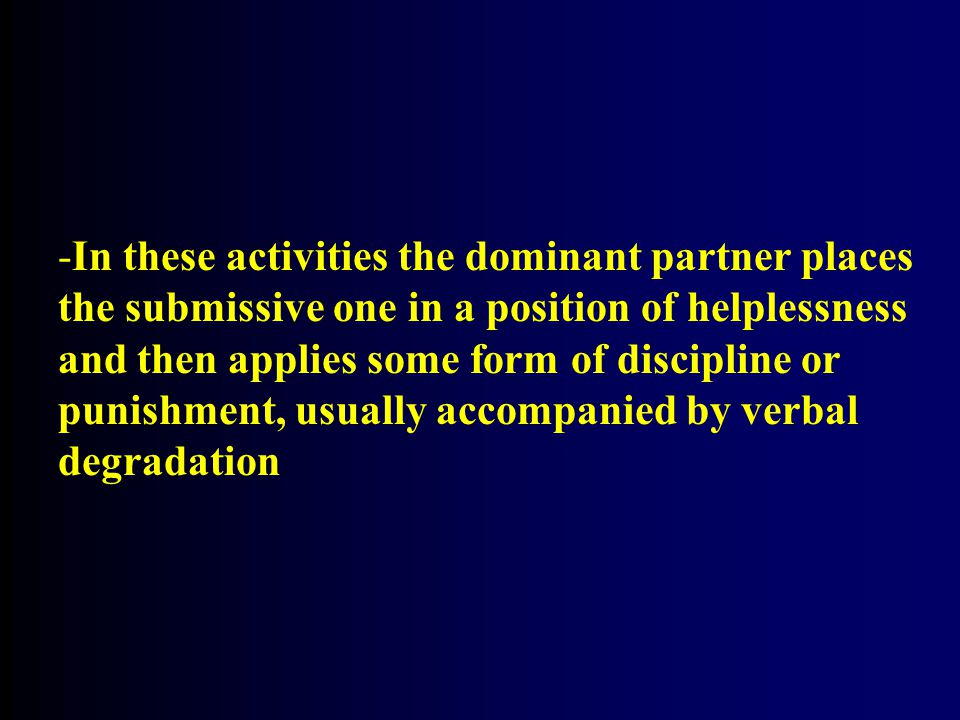 In these activities the dominant partner places