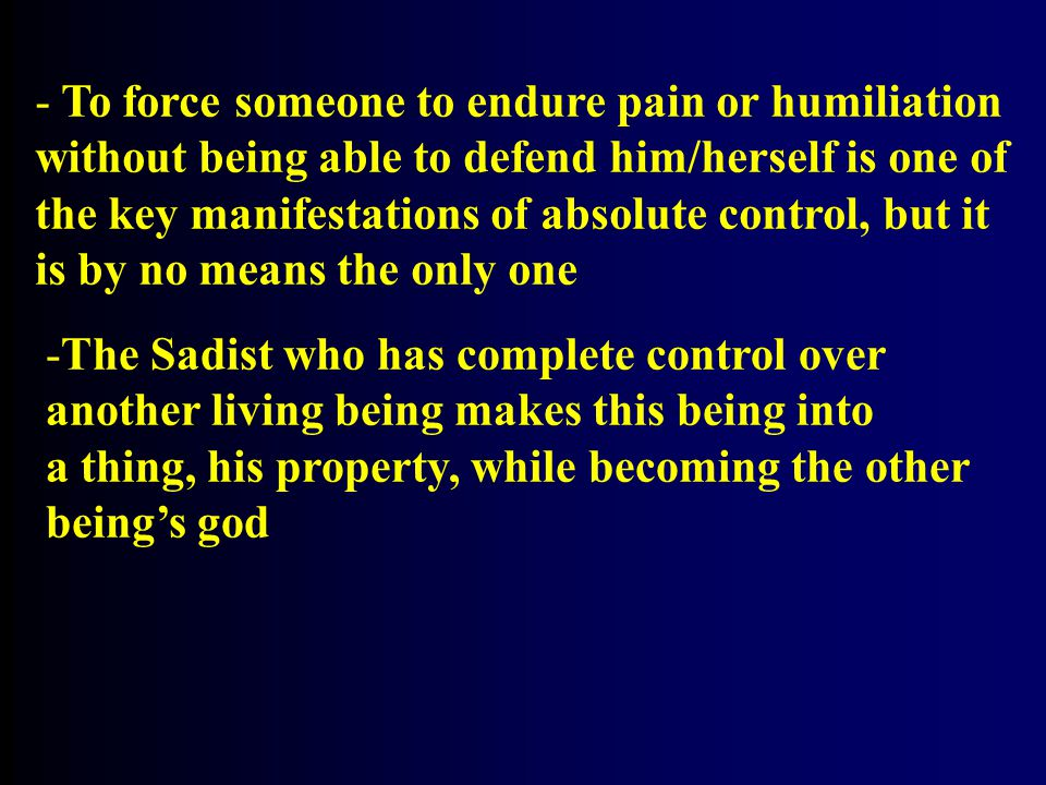 To force someone to endure pain or humiliation