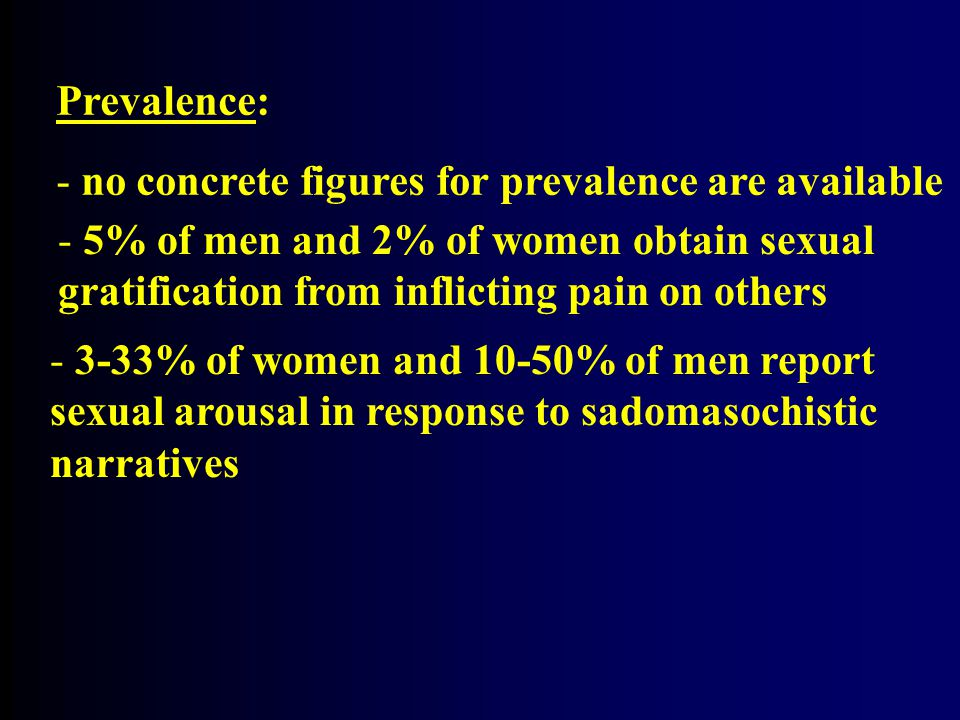 Prevalence: no concrete figures for prevalence are available. 5% of men and 2% of women obtain sexual.