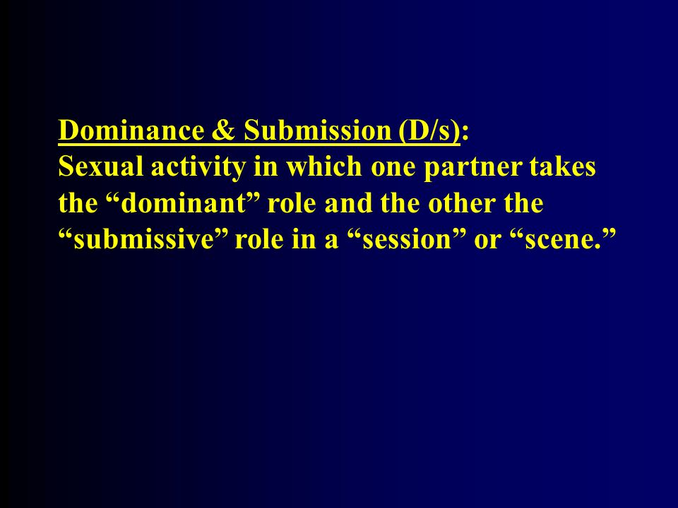 Dominance & Submission (D/s):