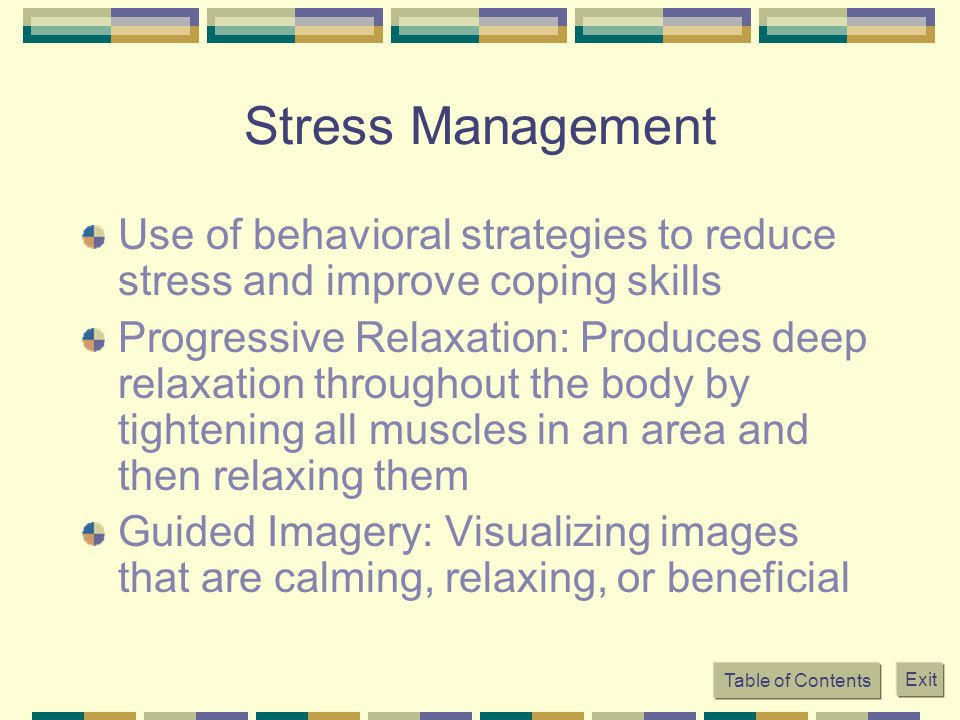Stress Management Use of behavioral strategies to reduce stress and improve coping skills.