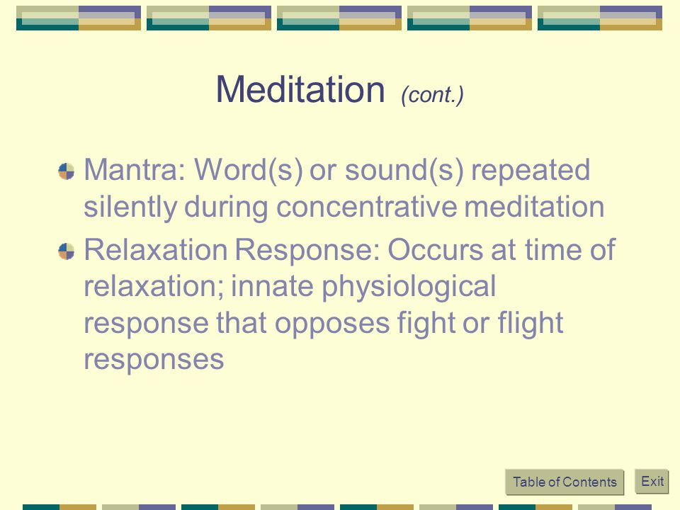 Meditation (cont.) Mantra: Word(s) or sound(s) repeated silently during concentrative meditation.