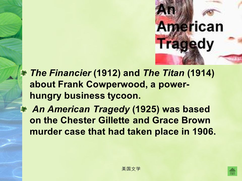 The Financier (1912) and The Titan (1914) about Frank Cowperwood, a power-hungry business tycoon.