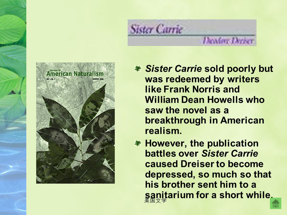 Sister Carrie sold poorly but was redeemed by writers like Frank Norris and William Dean Howells who saw the novel as a breakthrough in American realism.