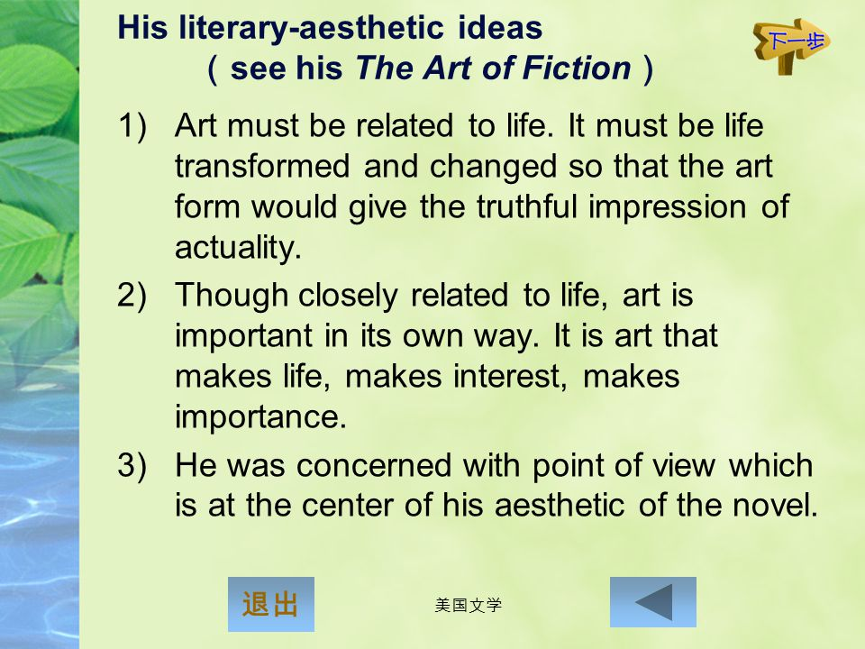 His literary-aesthetic ideas (see his The Art of Fiction)