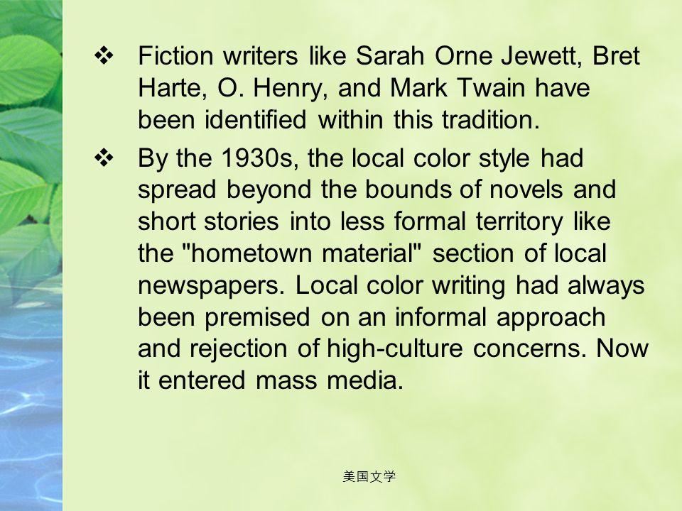Fiction writers like Sarah Orne Jewett, Bret Harte, O