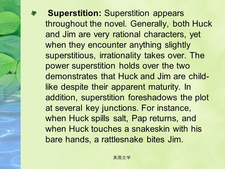 Superstition: Superstition appears throughout the novel