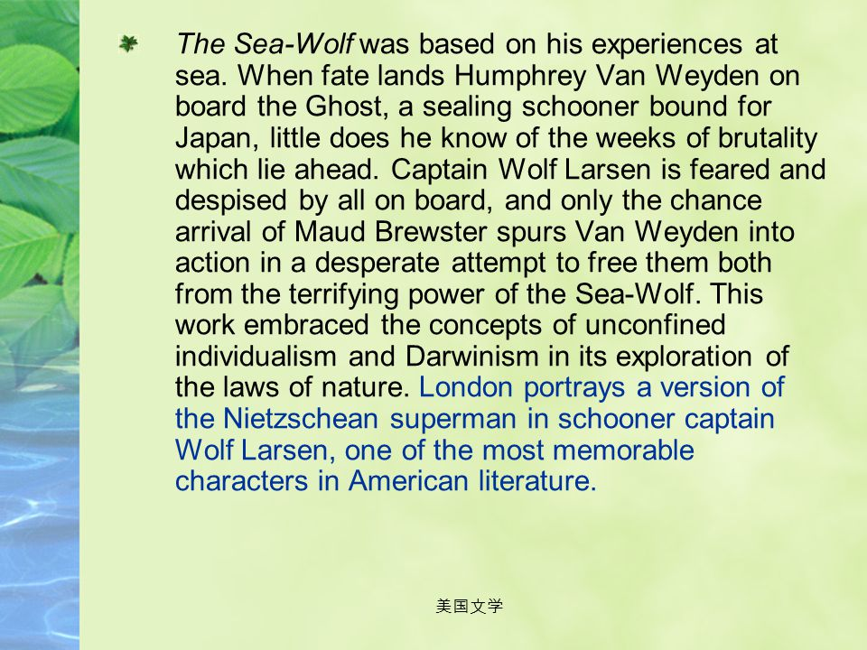 The Sea-Wolf was based on his experiences at sea