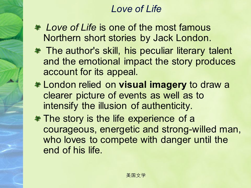 Love of Life Love of Life is one of the most famous Northern short stories by Jack London.