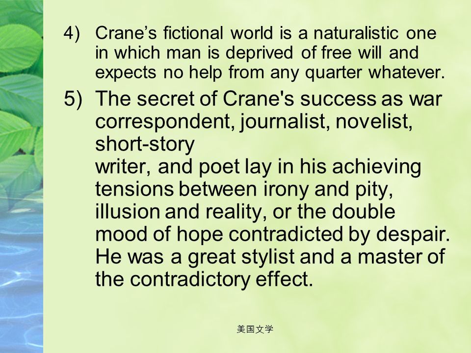 Crane's fictional world is a naturalistic one in which man is deprived of free will and expects no help from any quarter whatever.