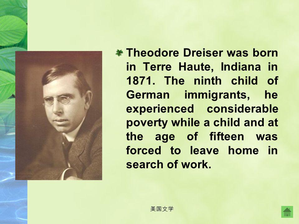 Theodore Dreiser was born in Terre Haute, Indiana in 1871