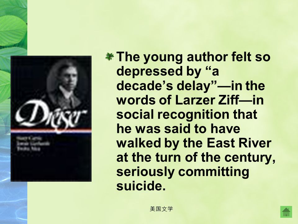 The young author felt so depressed by a decade's delay —in the words of Larzer Ziff—in social recognition that he was said to have walked by the East River at the turn of the century, seriously committing suicide.